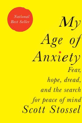 My Age of Anxiety By Stossel, Scott