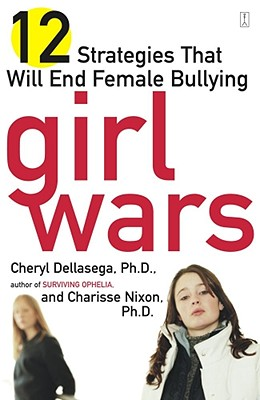 Girl Wars By Dellasega, Cheryl/ Nixon, Charisse, Ph.D.