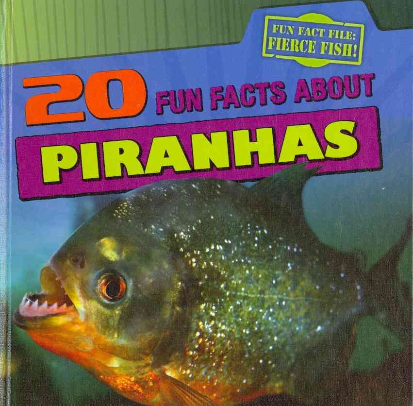 20 Fun Facts About Piranhas By Niver, Heather Moore